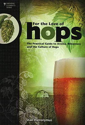 FOR THE LOVE OF HOPS (Brewing Elements): The Practical Guide to Aroma, Bitterness and the Culture of Hops