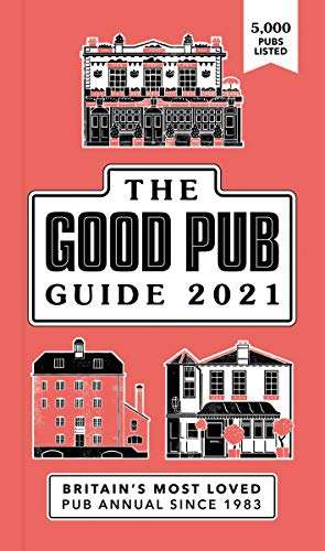 Good Pub Guide 2021: The Top 5,000 Pubs For Food And Drink In The UK