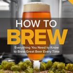 How-to-Brew-Everything-You-Need-to-Know-to-Brew-Great-Beer-Every-Time-0