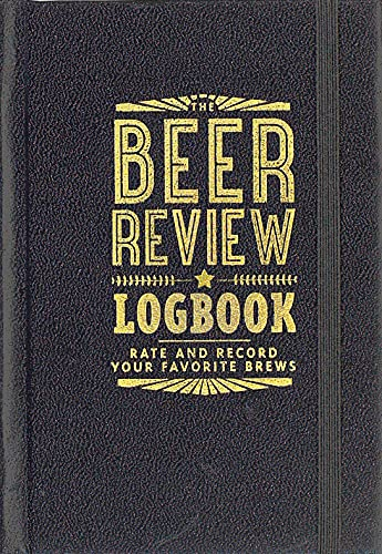 The Beer Review Logbook (Rate and Record Your Favorite Brews)