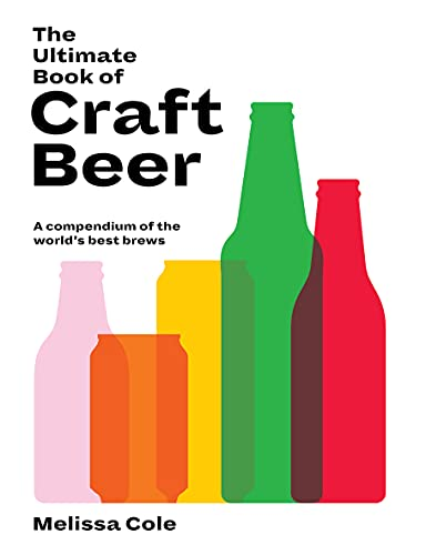 The Ultimate Book of Craft Beer: Over 100 of the World's Best Brews: A Compendium of the World's Best Brews